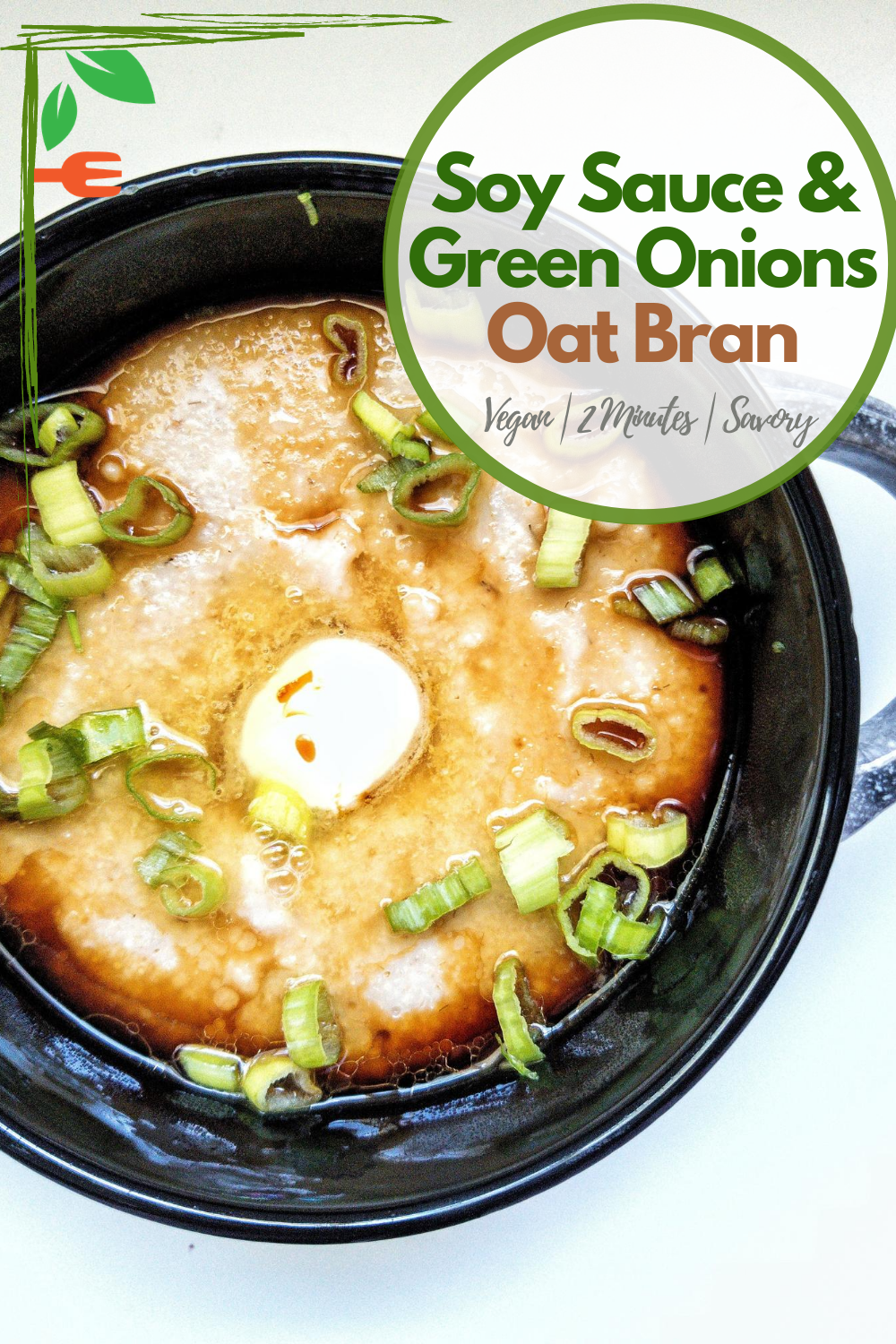 Pinnable for Pinterest. Close-up of cooked oat bran with chopped green onions, vegan butter, and soy sauce